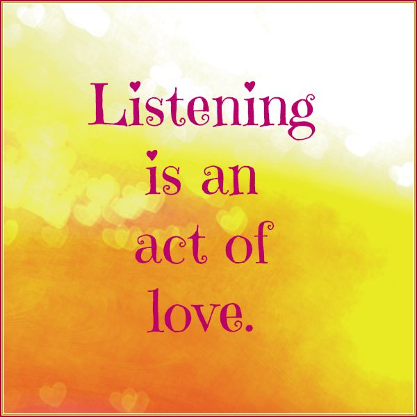 Listening Is An Act Of Love  #MondayMusings