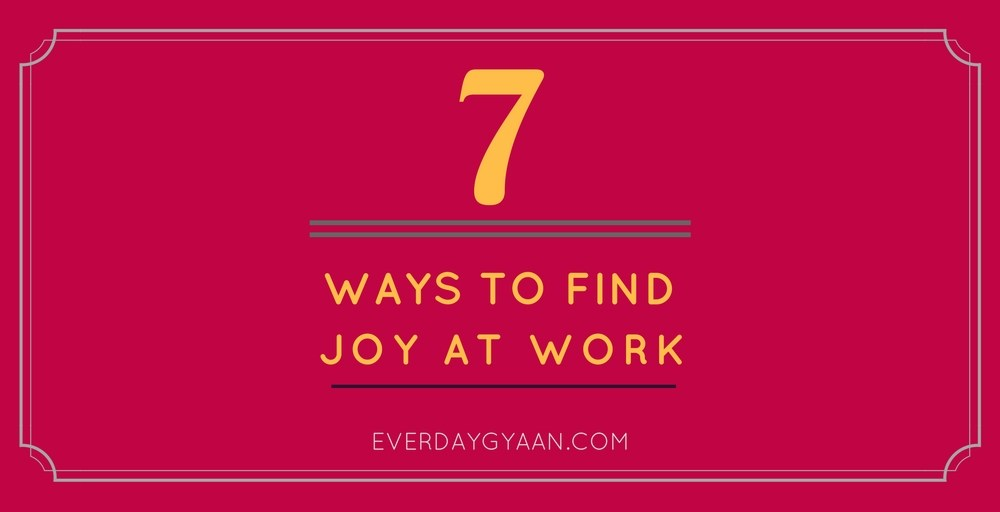 7 Ways To Find Joy at Work #writebravely