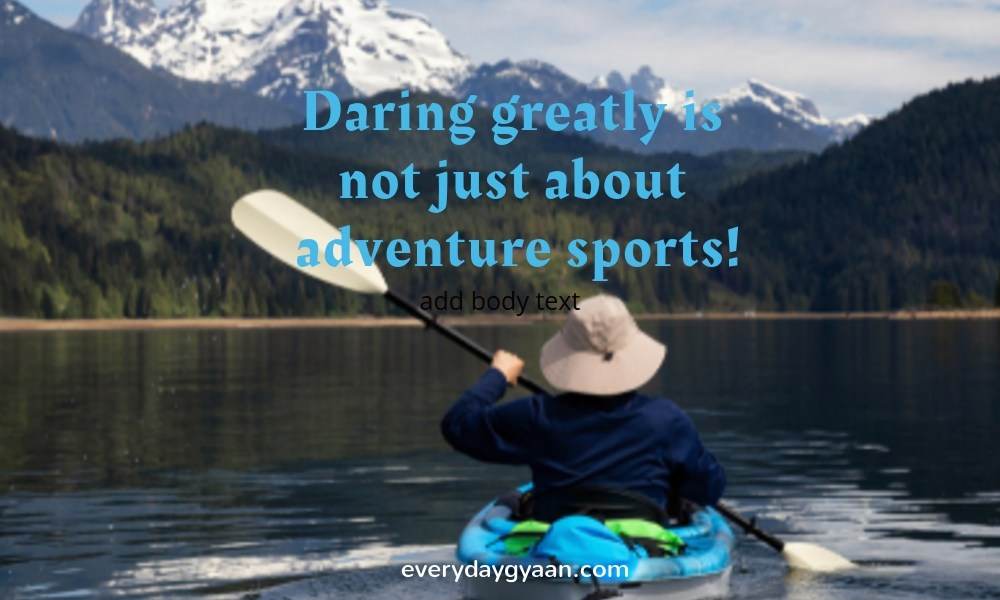 Daring Greatly Is Not Just About Adventure Sports #FridayReflections