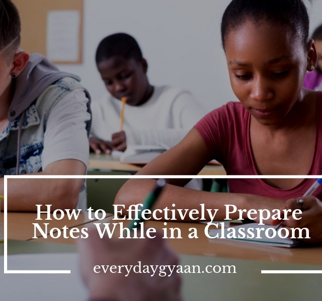 How to Effectively Prepare Notes While in a Classroom