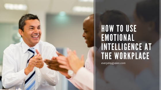 How to Use Emotional Intelligence At The Workplace