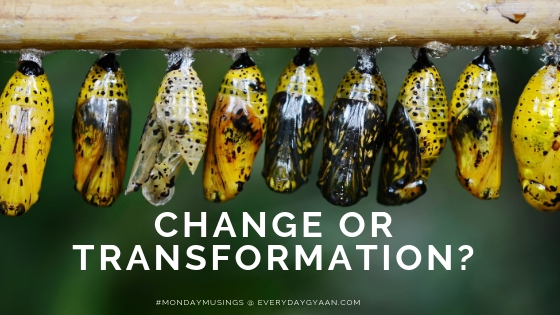 Change or Transformation? #MondayMusings