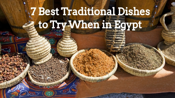 7 Best Traditional Dishes to Try When in Egypt