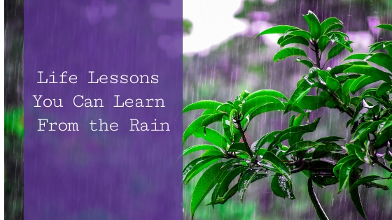 Life Lessons You Can Learn From the Rain