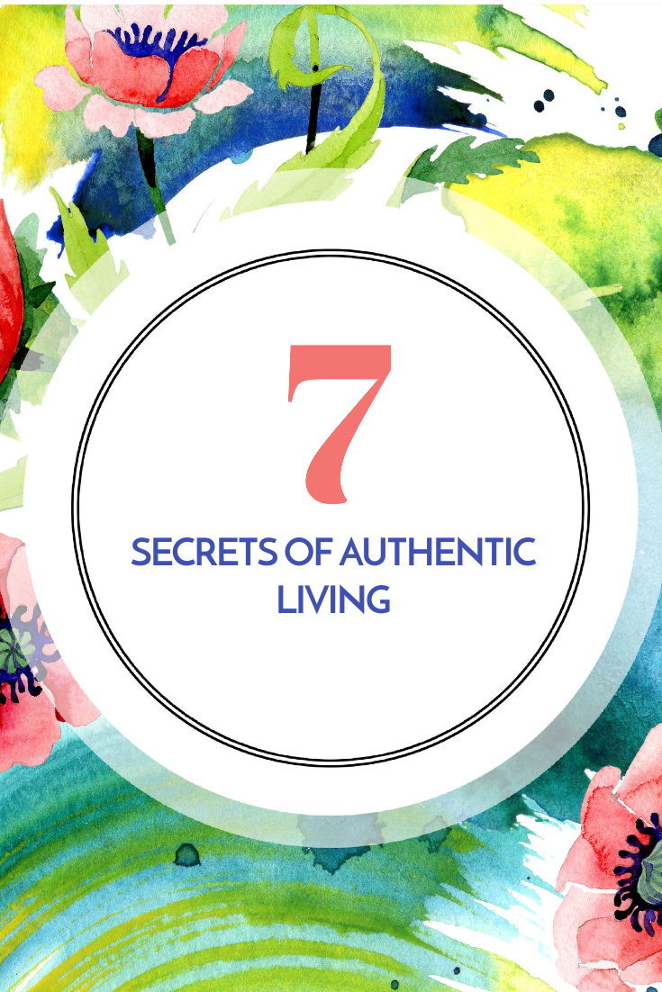 7 Secrets of Authentic Living