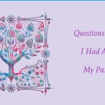 Questions I Wish I Had Asked My Parents