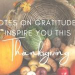 Quotes on Gratitude To Inspire You This Thanksgiving