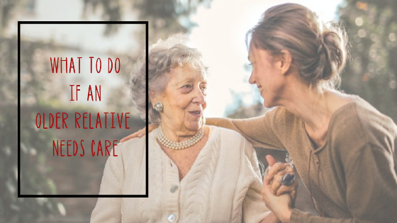 What To Do If An Older Relative Needs Care