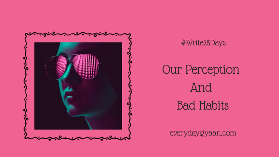 our perception and bad habits