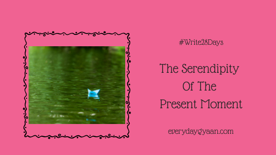 the serendipity of the present moment