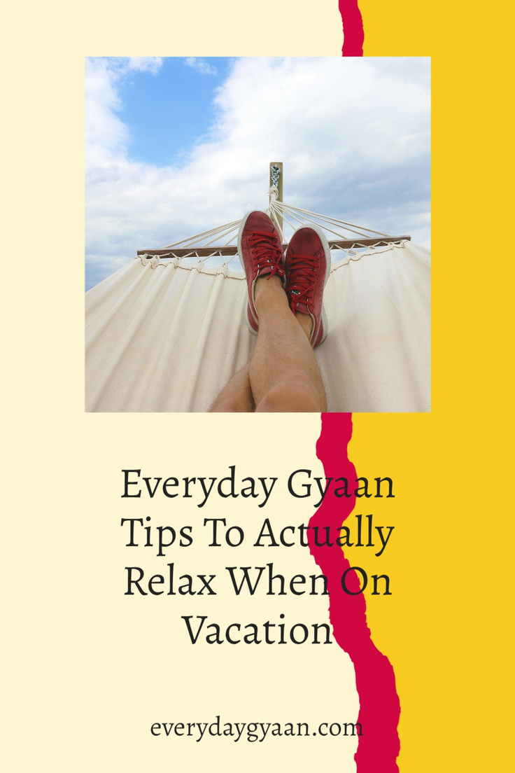Tips To Actually Relax When On Vacation