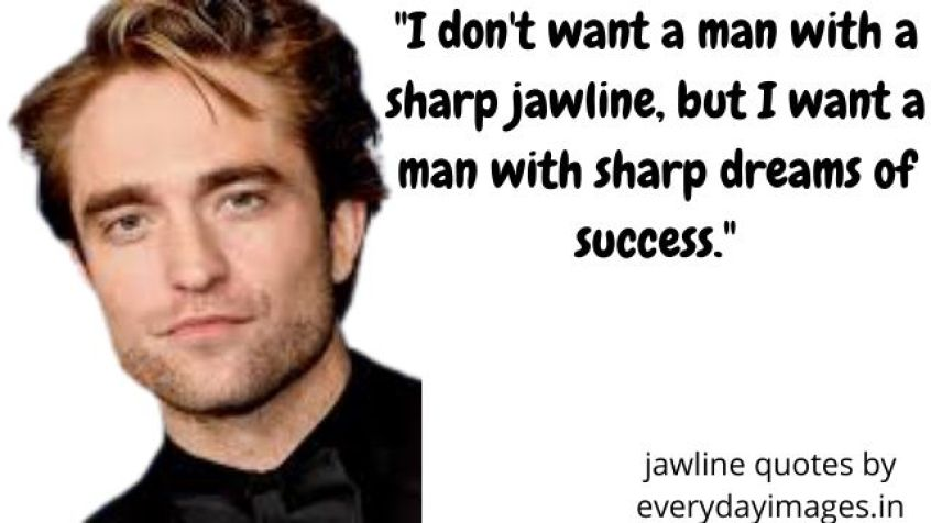 """""""I don't want a man with a sharp jawline, but I want a man with sharp dreams of success."""""""