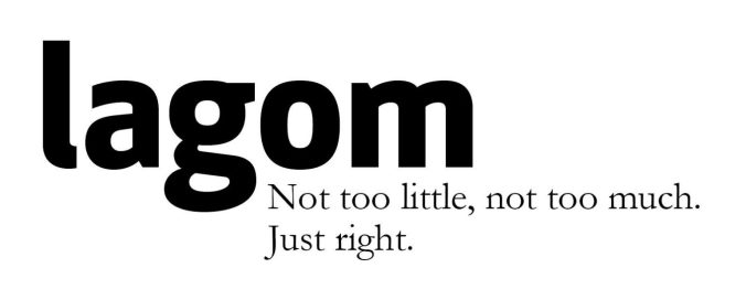 lagom not too little, not too much, just right