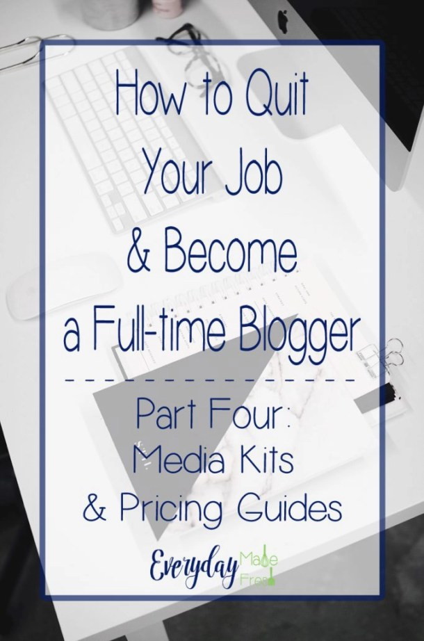 Part Four of Our Five Part Series –How to Quit Your Job & Become a Full-time Blogger Series – Part Four: Media Kits and Pricing Guides   EverydayMadeFresh.com
