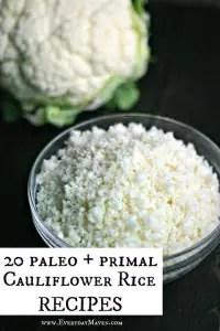 20 Paleo and Primal Cauliflower Rice Recipes from www.EverydayMaven.com