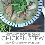 Indian Chicken Stew (with Instant Pot option) from www.EverydayMaven.com