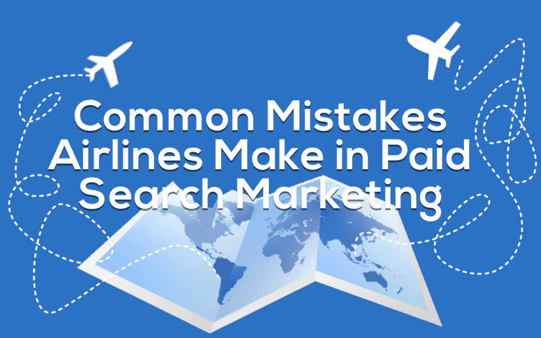 Common Mistakes Airlines Make In Paid Search (Part 1)