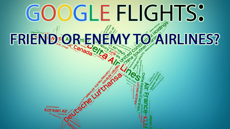 Google Flights: Friend or Enemy to Airlines in Search?