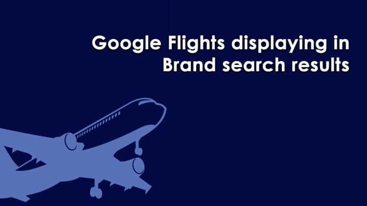 Google Flights Displaying in Brand Search Results