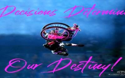 Decisions Determine Our Destiny