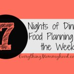 7 Nights of Dinners – Food Planning for the Week – Week 3