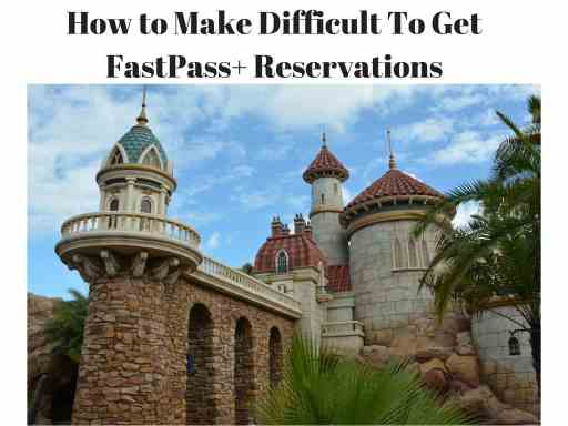 How to Make Difficult To Get FastPass+ Reservations