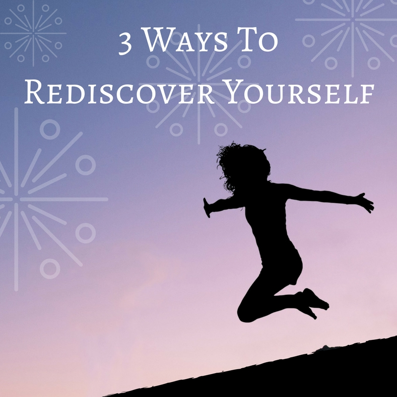 3 Ways To Rediscover Yourself