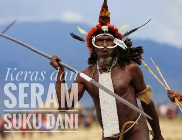 Keras dan Seramnya Kehidupan Suku Dani Papua