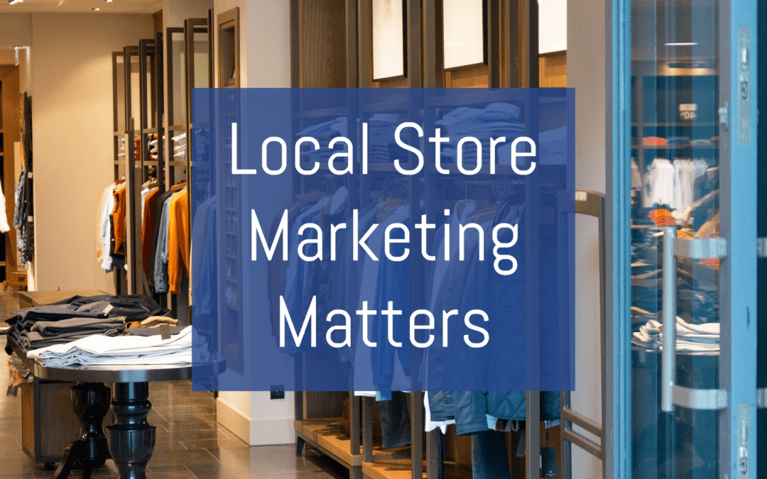 Why Local Store Marketing Matters