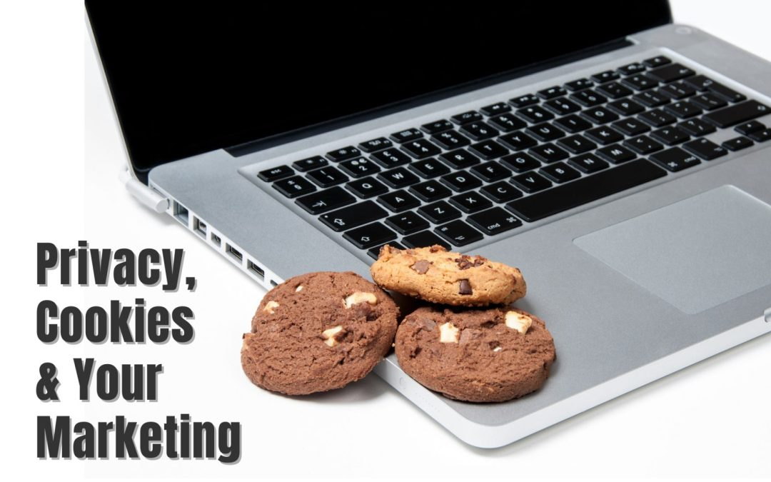 Consumer Privacy, the (Eventual) End of Cookies, and What It Means for Marketing