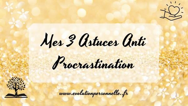 Mes 3 astuces anti procrastination conseils