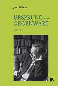Jean Gebser - Ursprung und Gegenwart