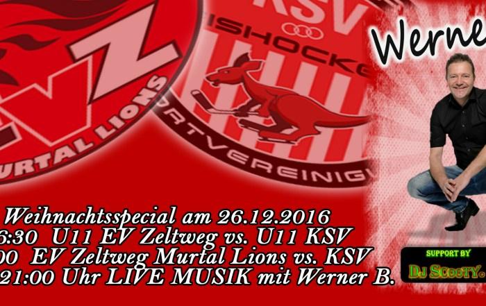 Weihnachtsspecial am 26.12.201616:30 U11 EV Zeltweg vs. U11 KSV 19:00 EV Zeltweg Murtal Lions vs. KSV ab ca. 21:00 Uhr LIVE MUSIK mit Werner B.