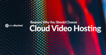 Reasons Why You Should Choose Cloud Video Hosting