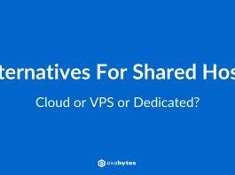 3 Alternatives for shared hosting: Cloud or VPS or Dedicated?