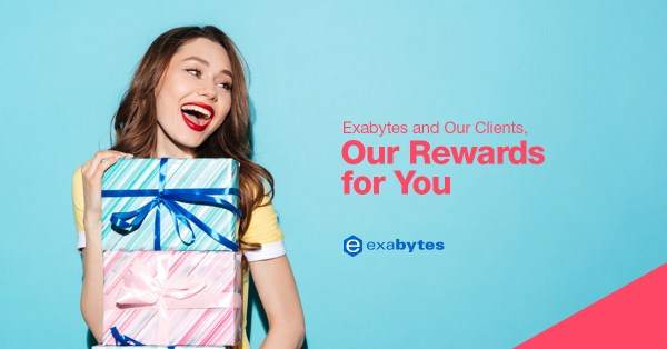 Exabytes and Our Clients, Our Rewards for You