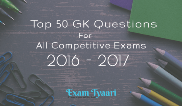 TOP 50 GK Questions For Competitive Exams 2016-17 - Exam Tyaari