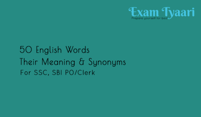 50 Important English Words, Their Meanings and Synonyms for IBPS, SBI PO/Clerk, SSC [PDF] - Exam Tyaari