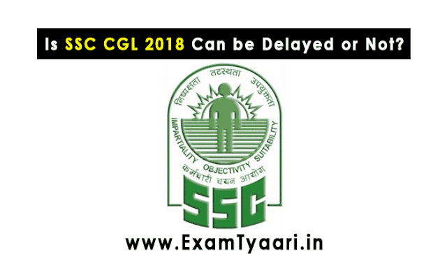 Is SSC CGL 2018 Notification Can be Delayed or Not? - Exam Tyaari
