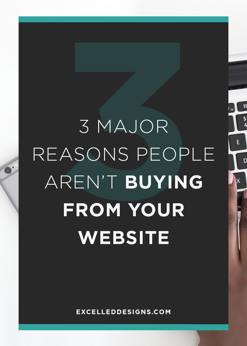 3 Major Reasons People Arent Buying From Your Website - 3 Major Reasons People Aren't Buying From Your Website