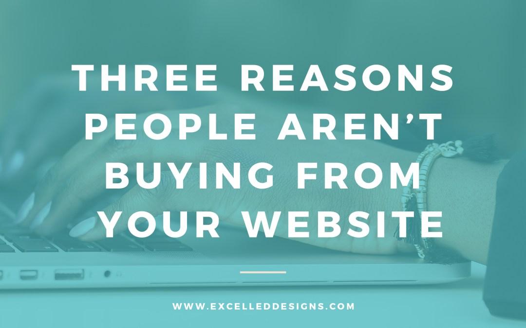 3 Major Reasons People Aren't Buying From Your Website