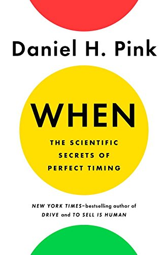 When: The Scientific Secrets of Perfect Timing Book Cover
