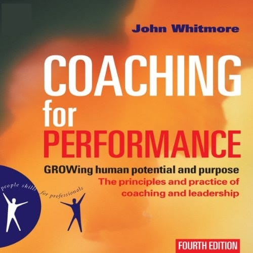 Coaching For Performance: GROWing Human Potential And Purpose - John Whitmore