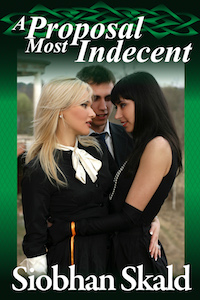 A Proposal Most Indecent by Siobhan Skald