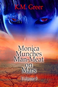 Monica Munches Man-Meat on Mars -- Volume 5 by KM Greer