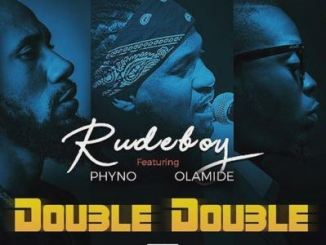 rudeboy double double ft. phyno x olamide mp3 download