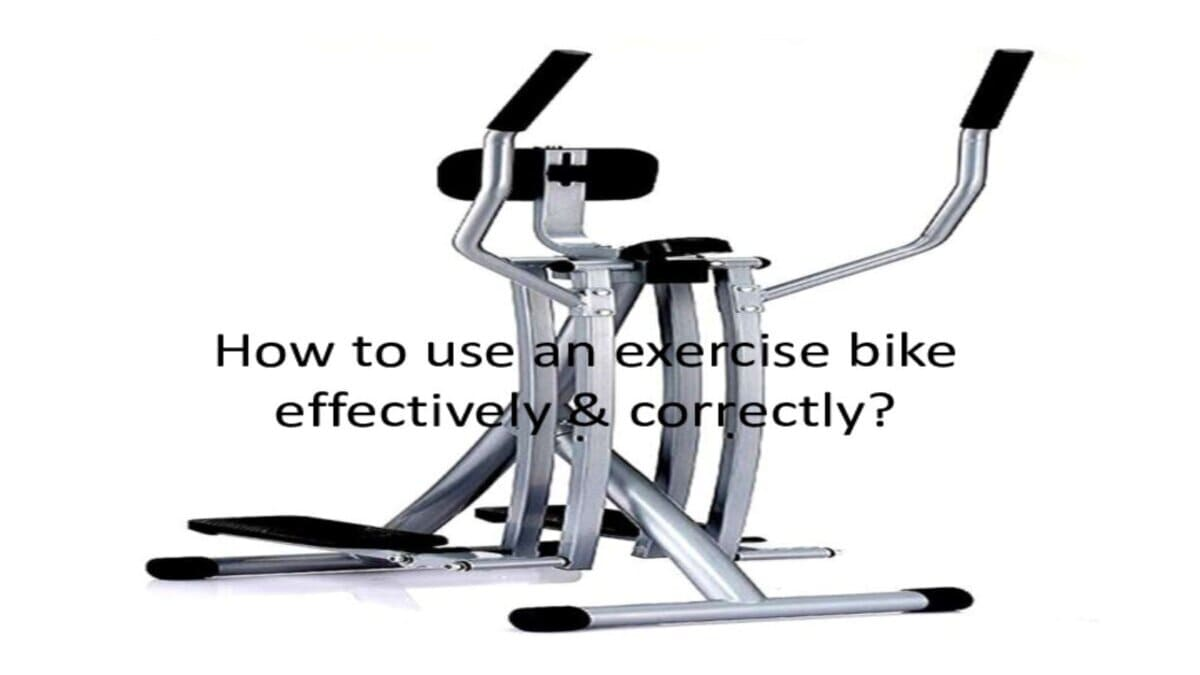 How to use an exercise bike effectively & correctly?
