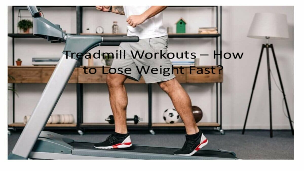 Treadmill Workouts - How to Lose Weight Fast?