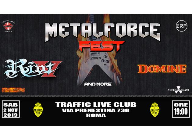 Prima edizione del Metalforce Fest I, con Riot V come headliner e Domine tra gli altri ospiti. Sabato 2 Nov. Traffic Live Club (Roma)
