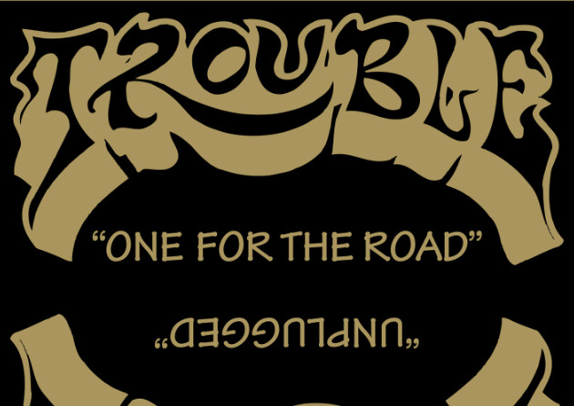 TROUBLE – One For The Road / Unplugged – Hammerheart Records